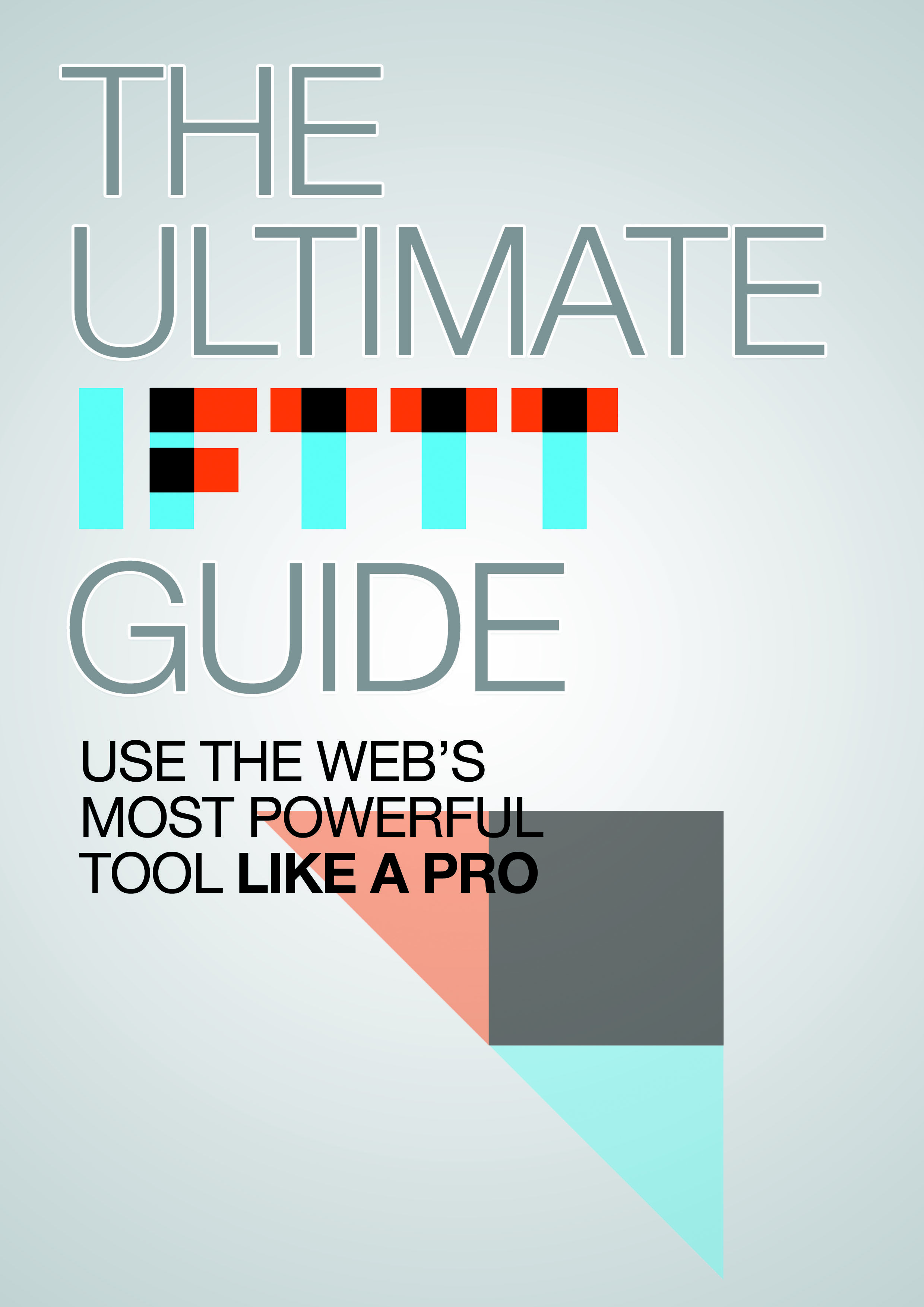 The Ultimate IFTTT Guide: Use the Web's Most Powerful Tool Like a
