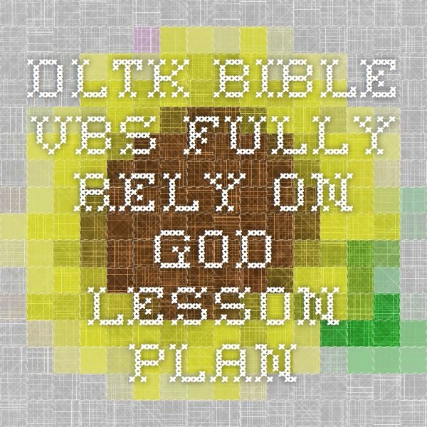 DLTK Bible VBS Fully Rely on God Lesson Plan | Church | Pinterest