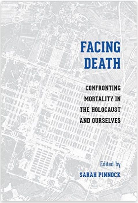 Facing Death: Confronting Mortality in the Holocaust and Ourselves. Ed. by Sarah Pinnock. University of Washington Press. ISBN 9780295999265. Index by Amron Gravett @WCBookServices