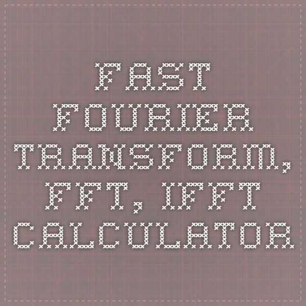 Fast Fourier transform, FFT, IFFT Calculator | Theory | Math