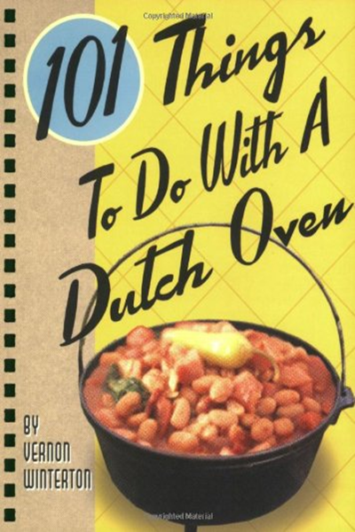 101 Things To Do With A Dutch Oven By Vernon Winterton Gibbs Smith Dutch Oven Cooking Oven Cooking Dutch Oven Recipes