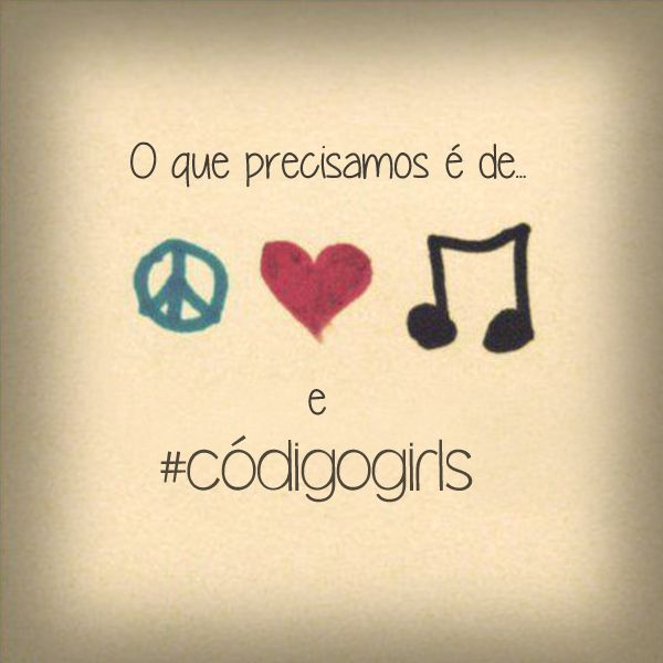 Paz, amor, música e Código Girls: melhores coisas do mundo!