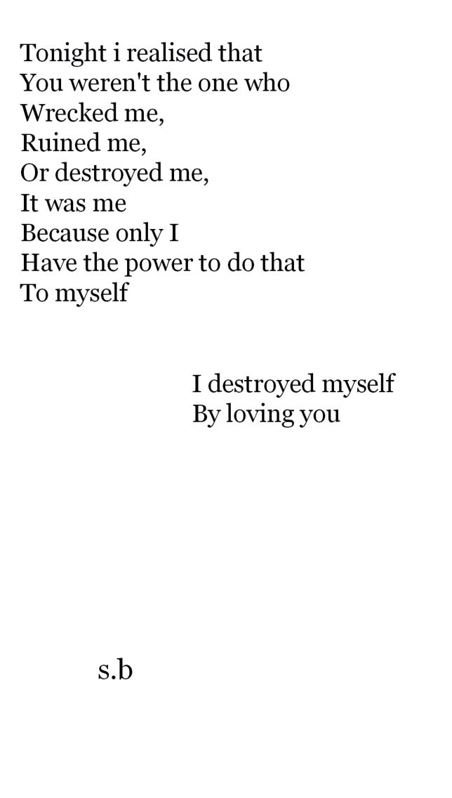 I Destroyed Myself By Loving You Quotes About Moving On Phone Quotes Words