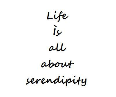 Life is all about serendipity