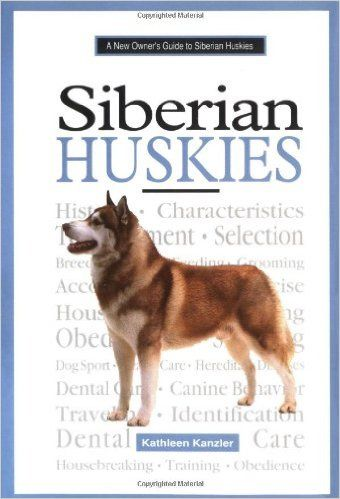 A New Owner S Guide To Siberian Huskies Kathleen Kanzler 9780793827763 Amazon Com Books Siberian Husky Husky Sporting Dogs