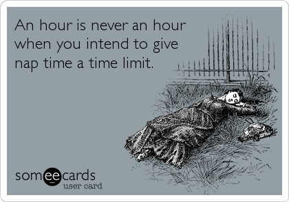 An hour is never an hour when you intend to give nap time a time limit.
