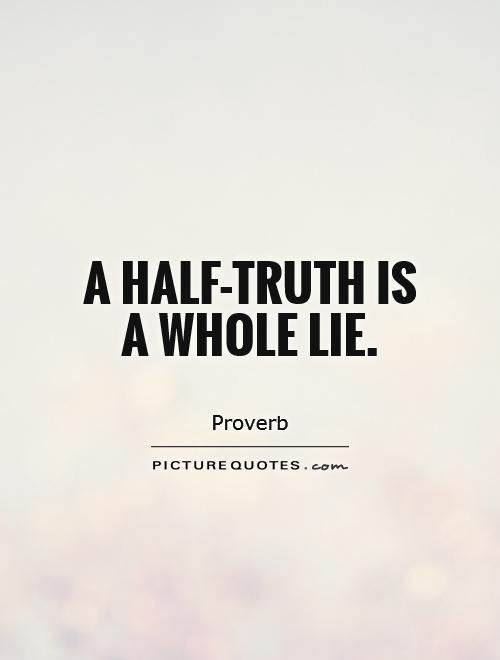 A Half Truth Is A Whole Lie Picture Quotes Quotes Pinterest