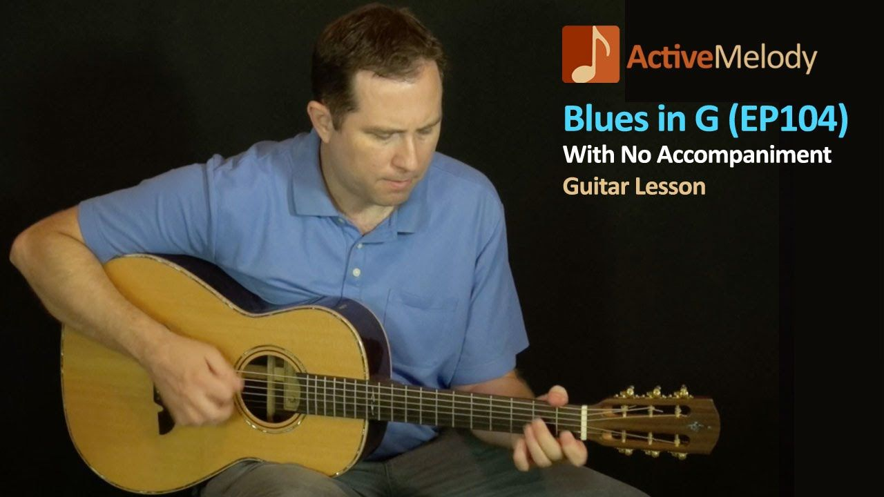 Acoustic Blues Guitar Lesson In G With No Accompaniment Ep104 Blues Guitar Lessons Guitar Lessons Blues Guitar