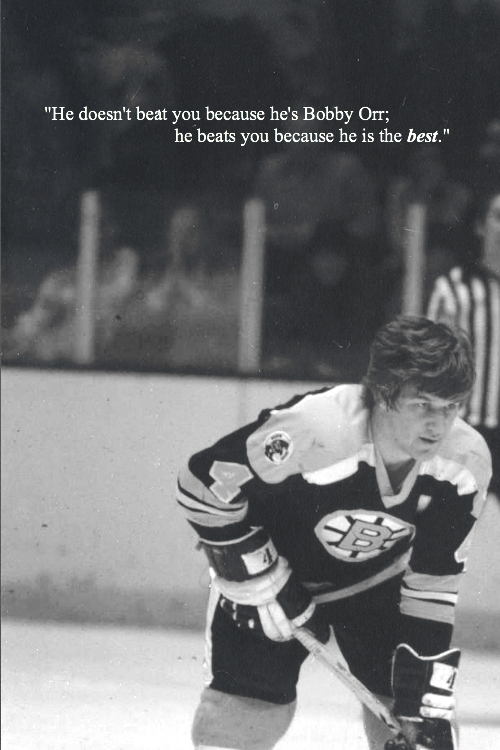 "4986b3447 ""He doesn't beat you because he's Bobby Orr; he beats you because he is the  best."""