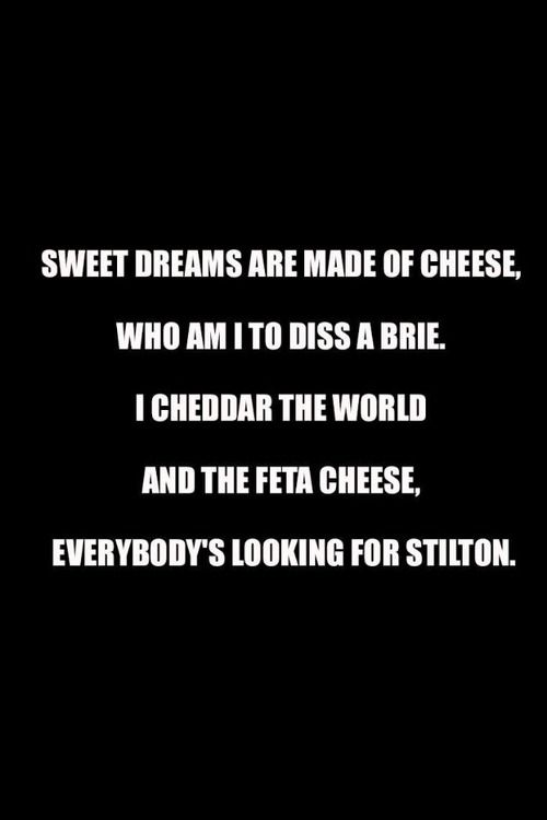 Awesome Sweet Dream Are Made Of Cheese