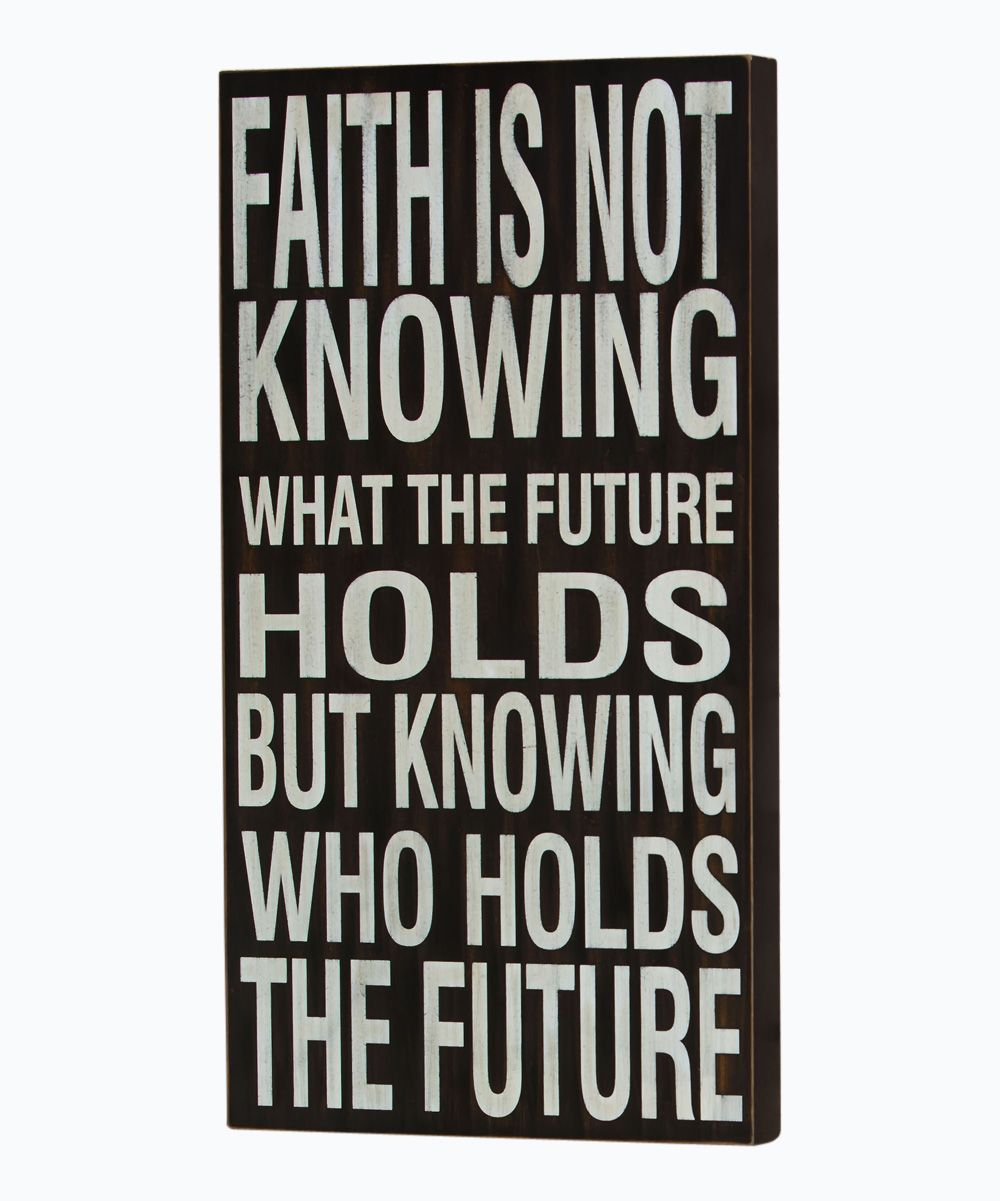 Faith Is Not Knowing What The Future Holds Great Quotes And Funny