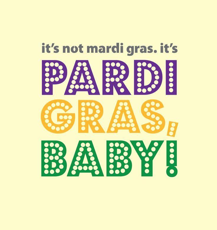Mardi Gras Slogans Quotes Its Not Mardi Gras Its Pardi Gras