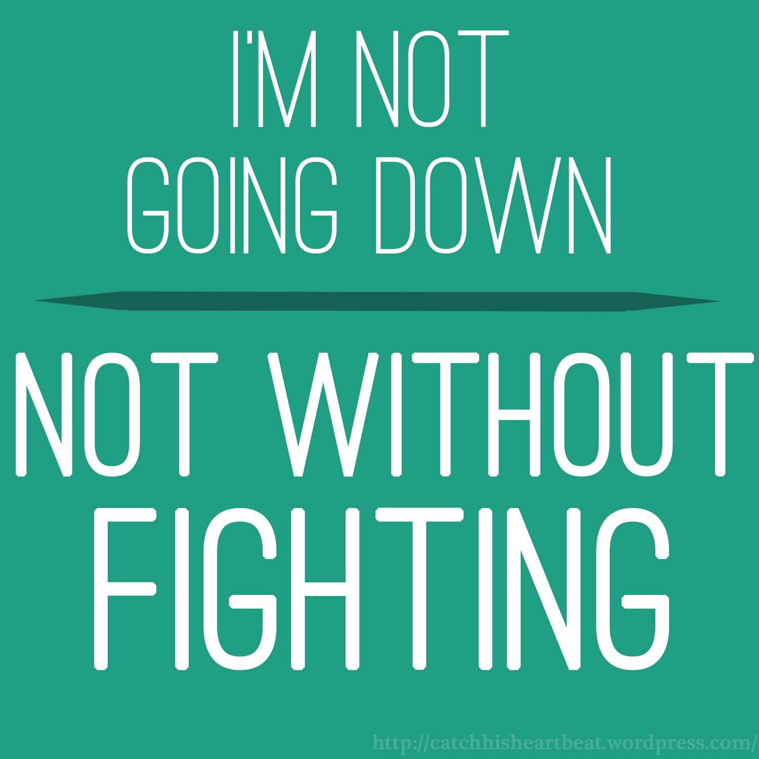 Quotes About Fighting: I'm Not Going Down, Not Without Fighting Quote.
