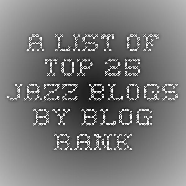 A list of top 25 Jazz blogs by Blog Rank