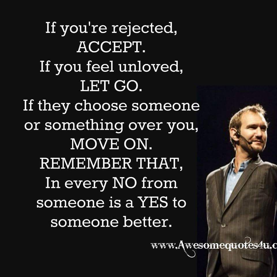 If You Re Rejected Accept If You Feel Unloved Let Go If They Choose Someone Or Something Over Rejected Quotes How Are You Feeling Work Motivational Quotes