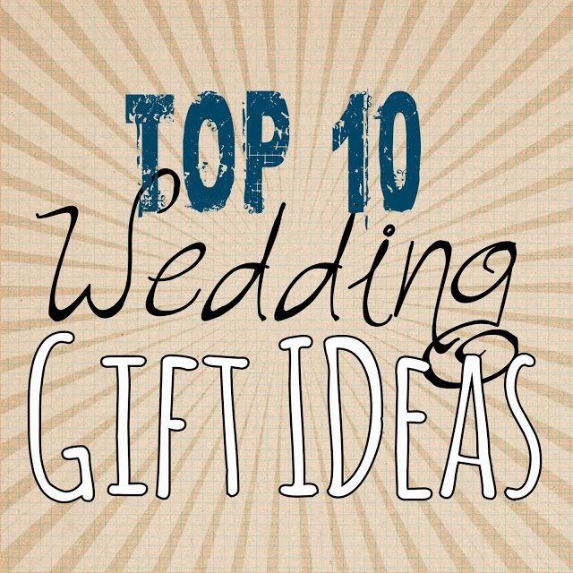 top 10 wedding gift ideas