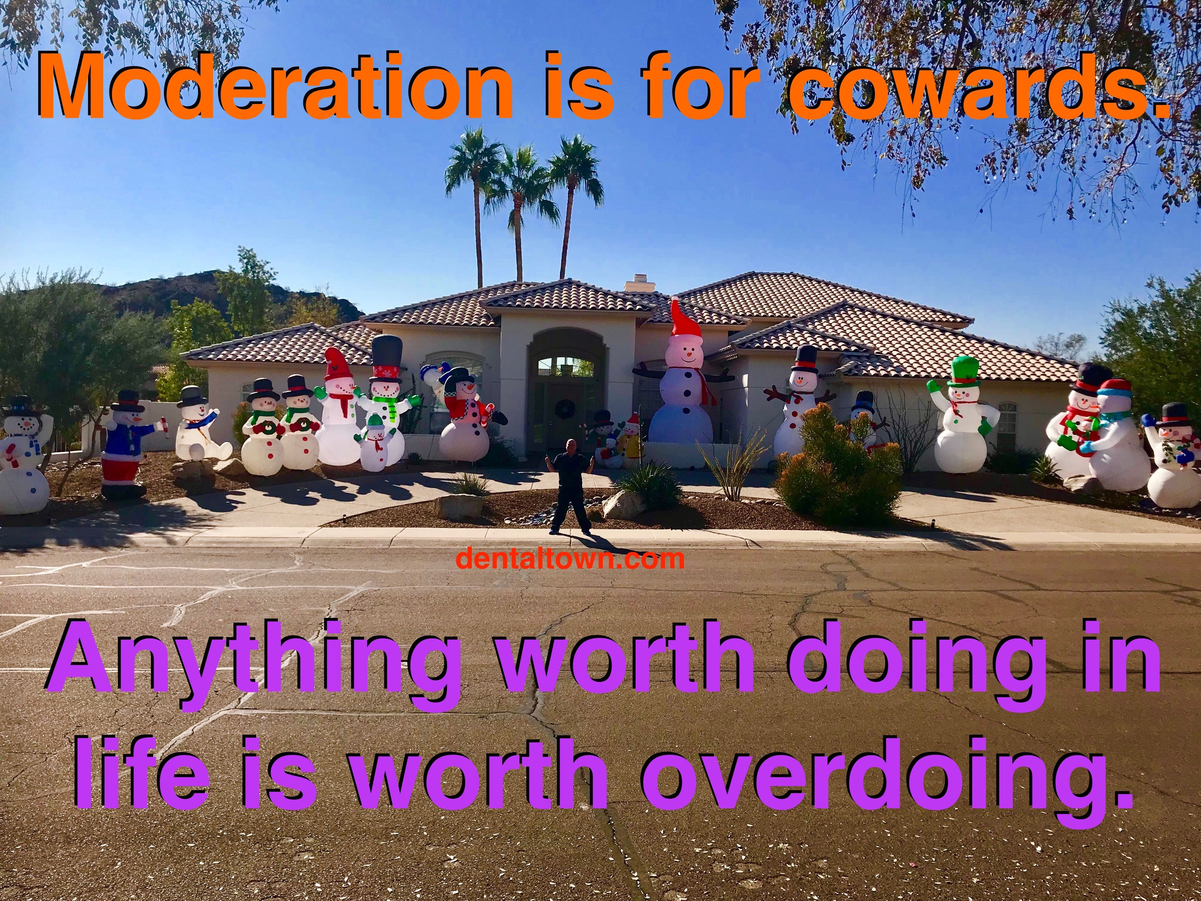 Moderation Is For Cowards Anything Worth Doing In Life Is Worth