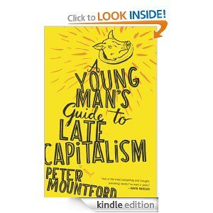 Amazon.com: A Young Man's Guide to Late Capitalism eBook: Peter Mountford: Kindle Store