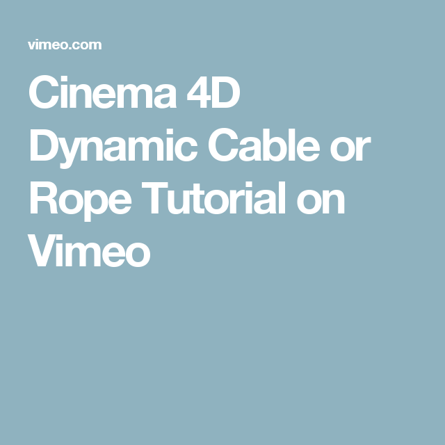 Cinema 4D Dynamic Cable or Rope Tutorial on Vimeo