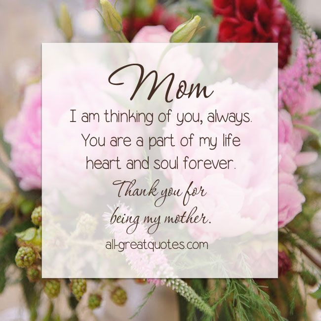 Mom I am thinking of you, always  You are a part of my life