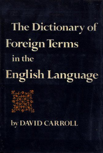 The Dictionary of Foreign Terms in the English Language by David Carroll, http://www.amazon.com/dp/0801520525/ref=cm_sw_r_pi_dp_-HfNqb1WACQ3Y
