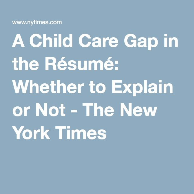 A Child Care Gap in the Résumé Whether to Explain or Not Job - child care resumes