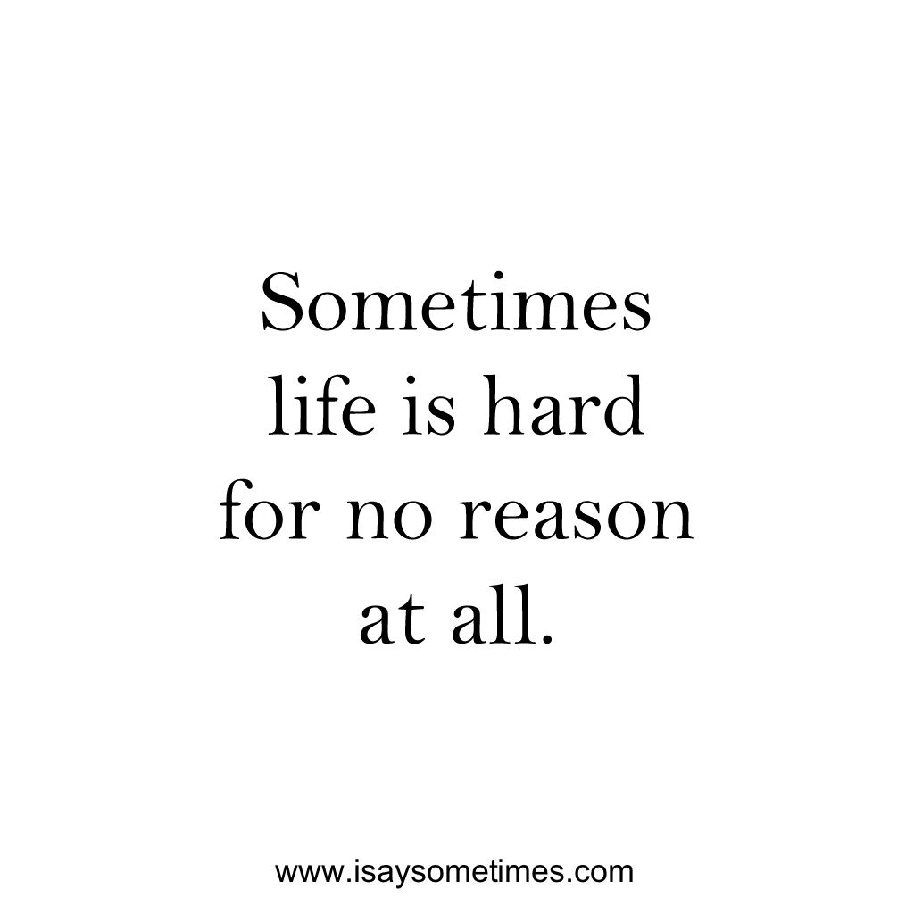 Isaysometimes Hard Quotes Life Is Hard Life Is Hard Quotes