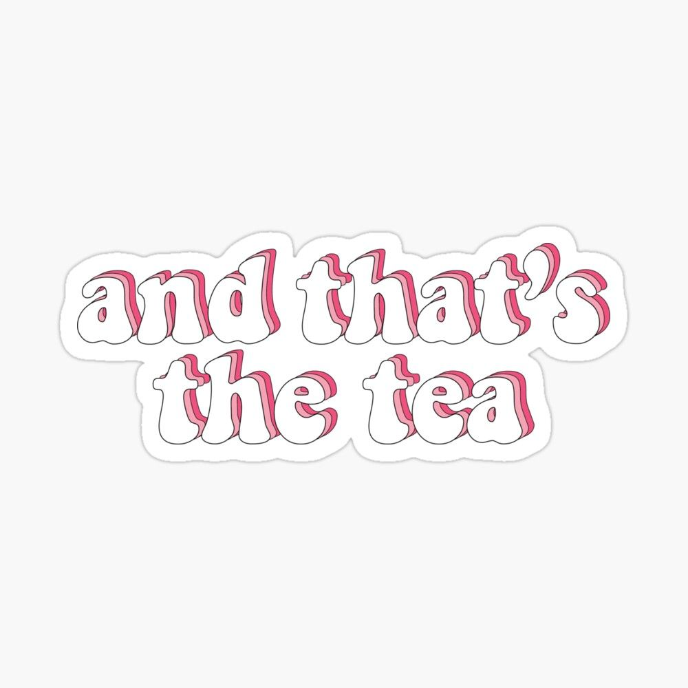 And That S The Tea Sticker Cute Quotes Funny Quotes Inspirational Quotes