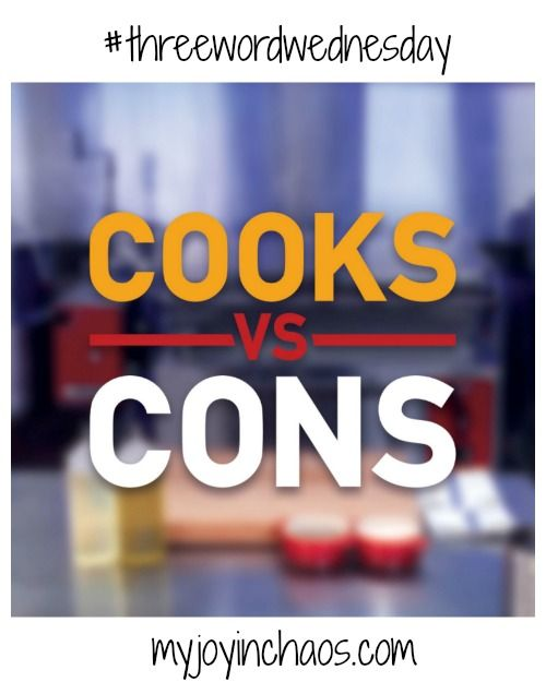 Three Word Wednesday: Cooks vs. Cons #threewordwednesday
