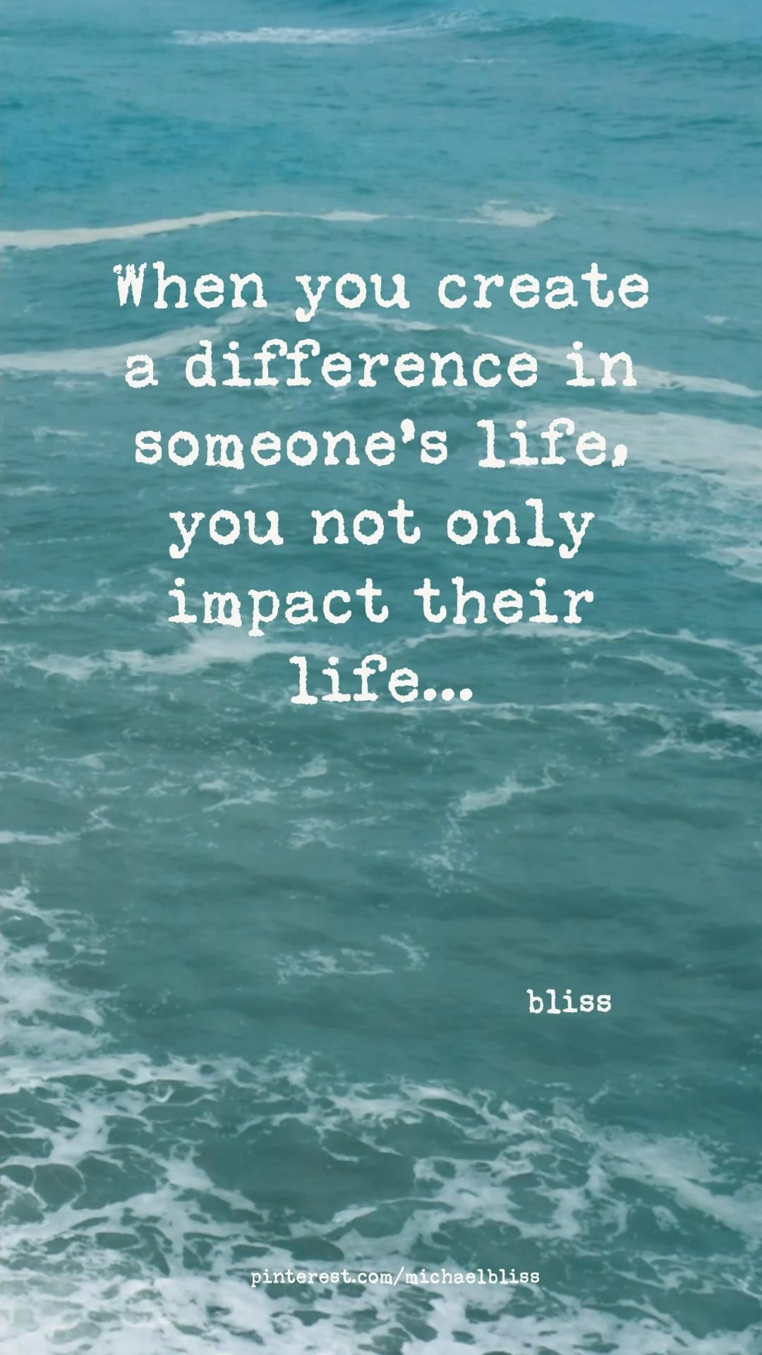 When you create a difference in someone's life you impact everyone influenced by them