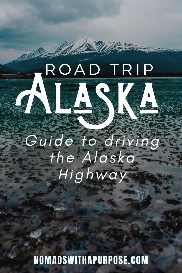 Road Trip To Alaska: Everything You Need To Know About Driving The Alaska Highway • Nomads With A Purpose