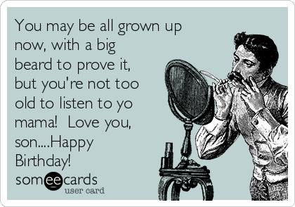 Today S News Entertainment Video Ecards And More At Someecards Someecards Com Son Birthday Quotes Happy Birthday Son Happy Birthday Dad Funny