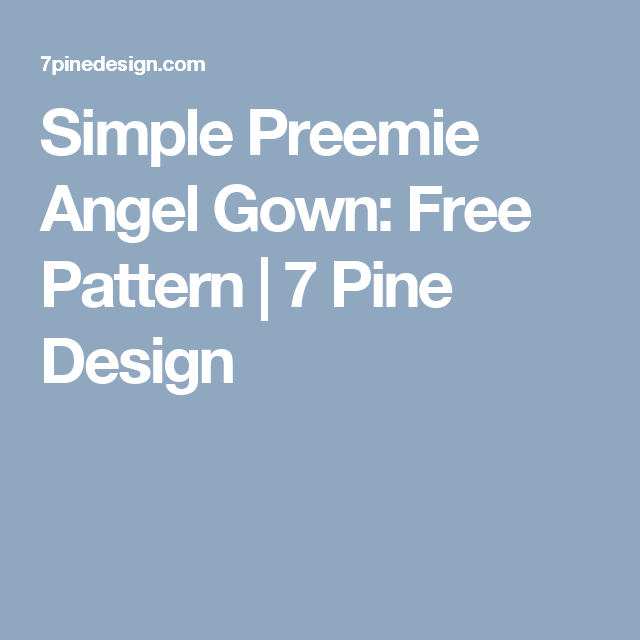 Simple Preemie Angel Gown: Free Pattern | 7 Pine Design | Crafts ...