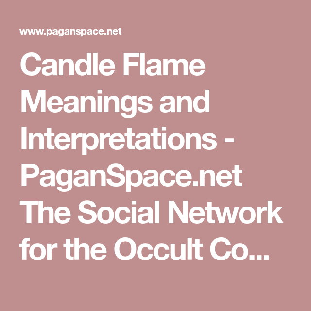 Candle Flame Meanings and Interpretations - PaganSpace.net The Social Network for the Occult Community