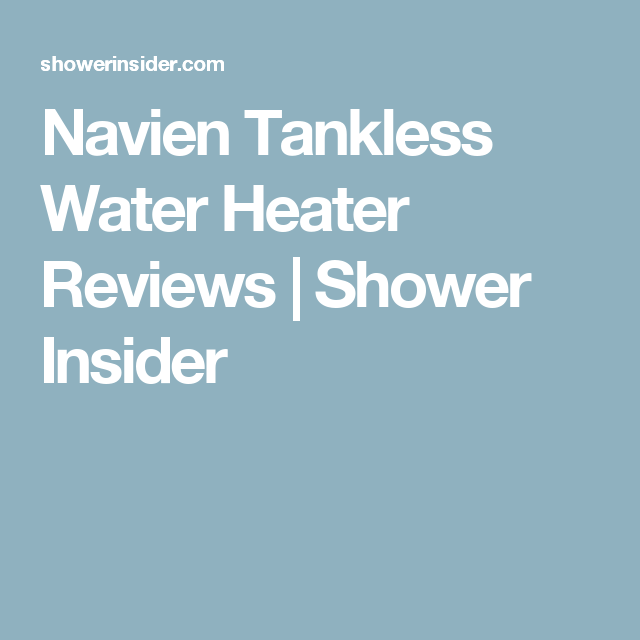 Navien Tankless Water Heater Reviews Shower Insider Tankless Water Heater Water Heater Heater
