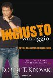 Robert Kiyosaki – Ingiusto Vantaggio – Commenti & Recensione