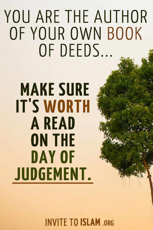 Invitetoislam You Are The Author Of Your Own Book Of Deeds Make