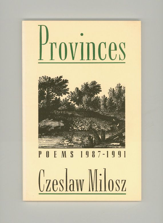 "Czeslaw Milosz, ""Provinces Poems 1987 - 1991"". The Recipient of the Nobel Prize for Literature. First Paperback Edition, 1991 Ecco Press. For sale by Professor Booknoodle $18.00 USD"