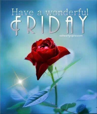 Have A Wonderful Friday Friday Friday Images Good Morning