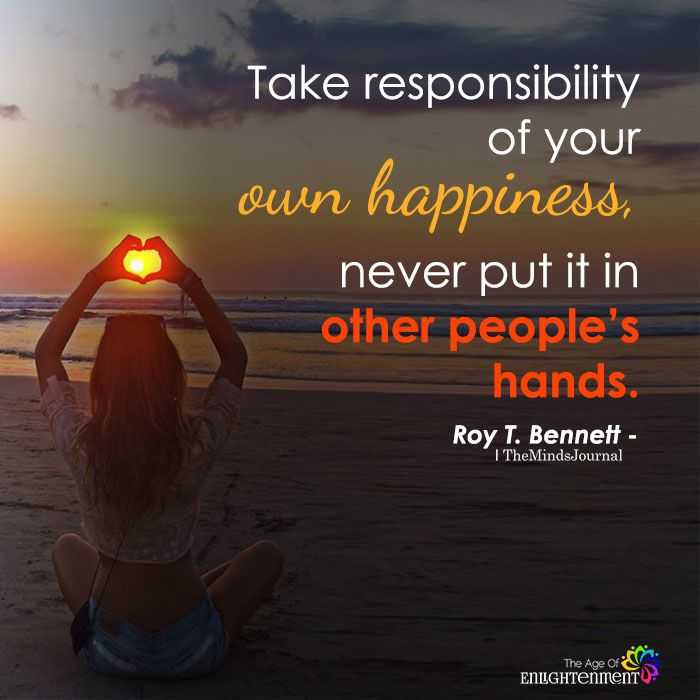 Take Responsibility Of Your Own Happiness