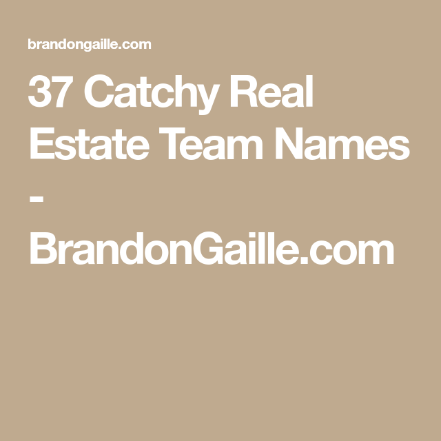 101 Catchy Real Estate Team Names Team Names Names Real Estate