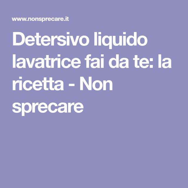 Detersivo Liquido Lavatrice Fai Da Te La Ricetta