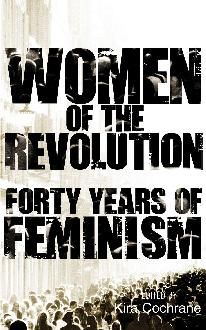 'Women of the Revolution: Forty Years of Feminism', edited by Kira Cochrane
