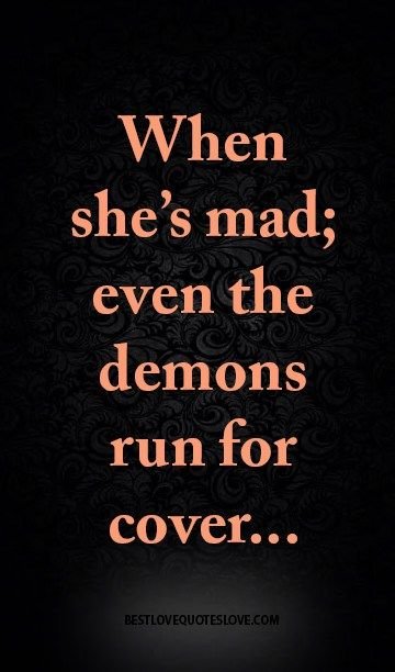 When she's mad; even the demons run for cover | Quotes