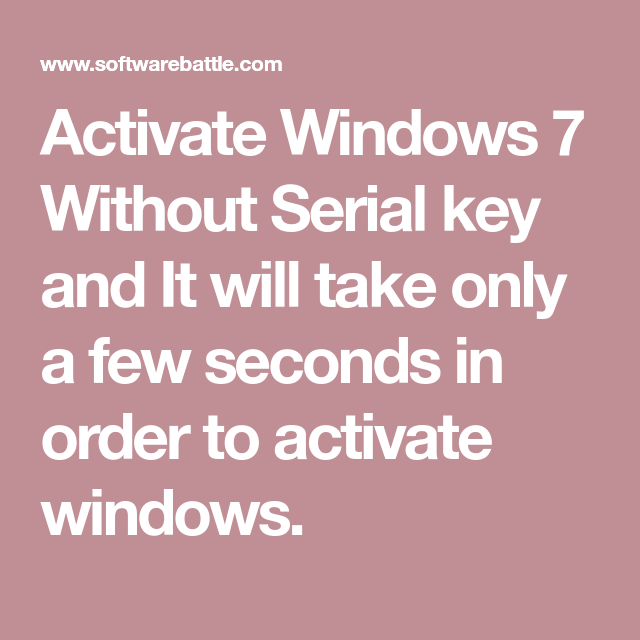 Activate Windows 7 Without Serial Key And It Will Take Only A Few Seconds In Order To Activate Windows Windows Activated Windows Registry