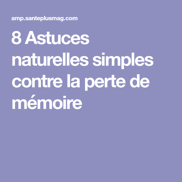 8 Astuces naturelles simples contre la perte de mémoire