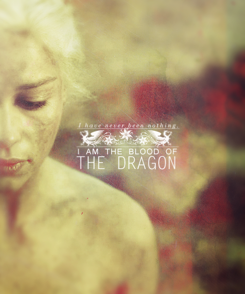 """""""I am the blood of the dragon"""" Mother of dragons"""