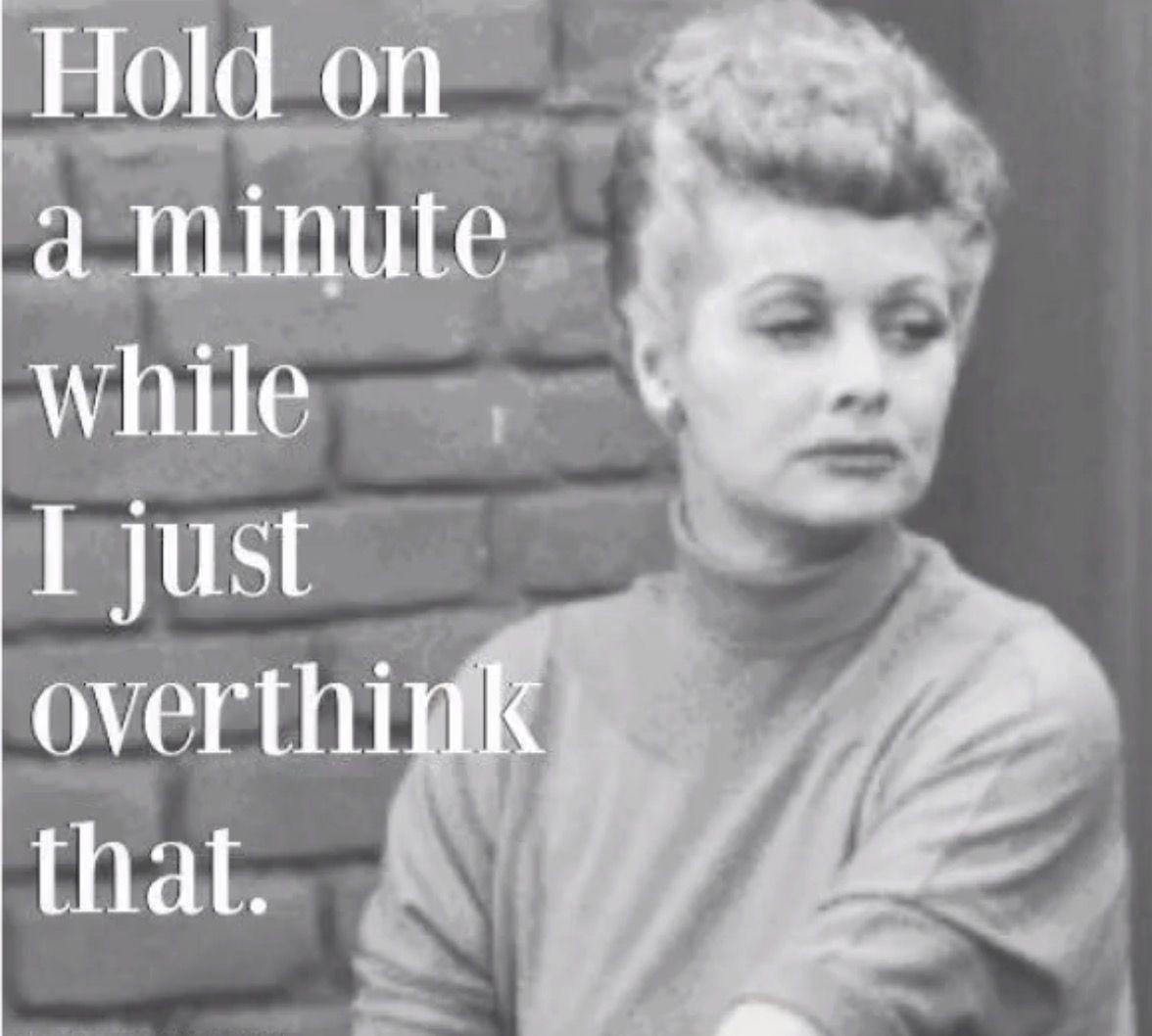 Overthink, retro humor                                                       …