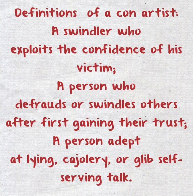 Definitions Of A Con Artist A Swindler Who Exploits The Confidence Of His Victim A Person Who Defrauds Or Swindles Others Con Artist Quote Own Quotes Quotes