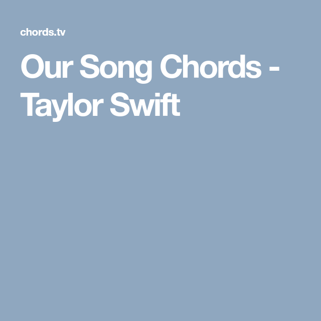 Our Song Chords Taylor Swift Guitar Pinterest Taylor Swift